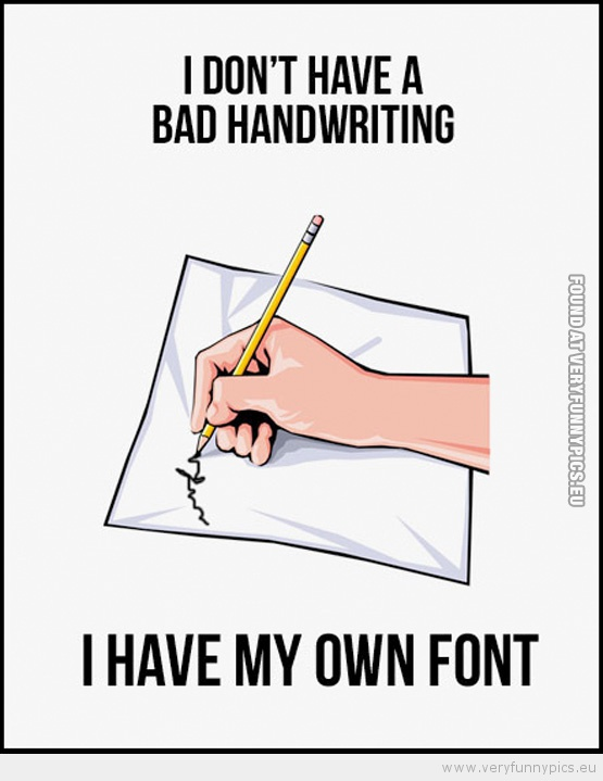 funny-picture-i-dont-have-bad-handwriting-i-have-my-own-font